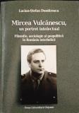 Mircea Vulcanescu, un portret intelectual, Lucian-Stefan Dumitrescu, noua