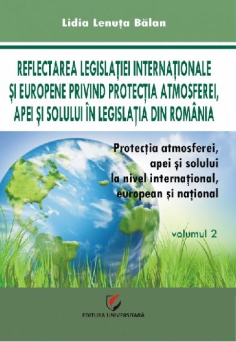 Protectia atmosferei, apei si solului la nivel international, european si national, Vol. 2