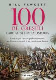 100 de greșeli care au schimbat istoria