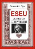 Essay an Man. Essay on Criticism & other verses / Eseu despre om. Eseu despre critică și alte versuri (ediție bilingvă)