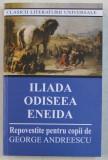 ILIADA , ODISEEA , ENEIDA , REPOVESTITE PENTRU COPII de GEORGE ANDREESCU , 2019