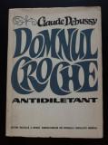 Claude Debussy - Domnul Croche, antidiletant (trad. Alfred Hoffman)