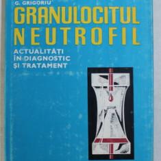 GRANULOCITUL NEUTROFIL - ACTUALITATI IN DIAGNOSTIC SI TRATAMENT de V . APATEANU ...G. GRIGORIU , 1983