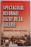SPECTACOLUL REFORMEI VAZUT DE LA GALERIE , ROMANIA , ZECE ANI DUPA... de EUGEN OVIDIU CHIROVICI , 1999