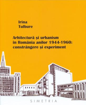 Arhitectura si urbanism in Romania 1944-1960 RPR Simetria 300 ilustratii RAR foto