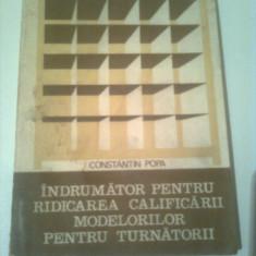 INDRUMATOR PENTRU RIDICAREA CALIFICARII MODELORILOR PENTRU TURNATORII  ~ C. POPA