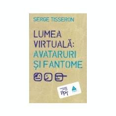 Lumea virtuala: avataruri si fantome