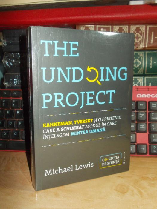 MICHAEL LEWIS - THE UNDOING PROJECT : KAHNEMAN,TVERSKY SI O PRIETENIE.... , 2017