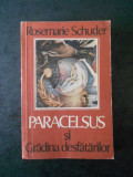 ROSEMARIE SCHUDER - PARACELSUS SI GRADINA DESFATARILOR
