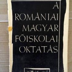 A Romaniai Magyar foiskolai oktatas, carte in limba maghiara, 41 pagini + anexe