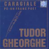 CD Folk: Tudor Gheorghe - Caragiale - Pe-un franc poet ( 2002, original )