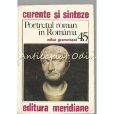 Portretul Roman In Romania - Mihai Gramatopol