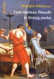Cum mureau filosofii in Grecia veche | Gheorghe Vladutescu, Paideia