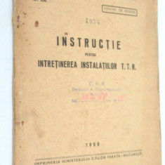 Instructie pentru intretinerea instalatiilor T T R  - 1955 CFR