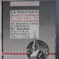 LA POLITIQUE DE L' ETAT HONGROIS A L' EGARD DE L' EGLISE ROUMAINE DE TRANSYLVANIE A L' EPOQUE DU DUALISME AUSTRO-HONGROIS (1867-1918 par MIRCEA PACURA