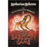 The Seven Fabulous Wonders 2. The Babylon Game - Katherine Roberts