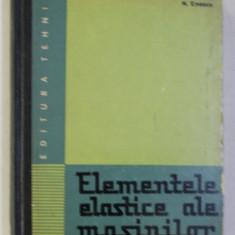 ELEMENTELE ELASTICE ALE MASINILOR de DUMITRU BOIANGIU , GH. PAIZI , NICOLAE ENESCU , 1967