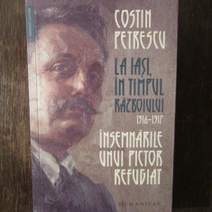 La Iasi, in timpul razboiului, Insemnarile unui pictor refugiat Costin Petrescu