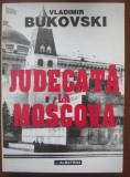 Vladimir BUKOVSKI - JUDECATA LA MOSCOVA