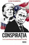 Conspiratia. Cum l-a ajutat Rusia pe Trump sa ajunga la Casa Alba/Luke Harding