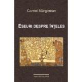 Eseuri despre inteles - Cornel Marginean