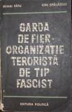 GARDA DE FIER ORGANIZATIE TERORISTA DE TIP FASCIST - DR.MIHAI FATU,DR.ION SPALATELU