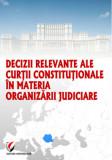 Cumpara ieftin Decizii relevante ale Curtii Constitutionale in materia organizarii judiciare
