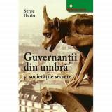 Serge Hutin - Guvernanții din umbră și societățile secrete