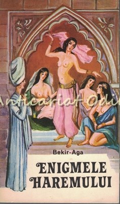 Enigmele Haremului. Memoriile Unui Eunuc - Bekir-Aga