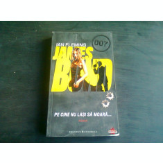JAMES BOND. PE CINE NU LASI SA MOARA - IAN FLEMING