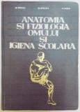 ANATOMIA SI FIZIOLOGIA OMULUI SI IGIENA SCOLARA , MANUAL PENTRU INSTITUTELE PEDAGOGICE de M. ZARMA...A.DECA , 1969
