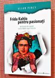 Frida Kahlo pentru pasionati. Editura Herald, 2020 - Allan Percy