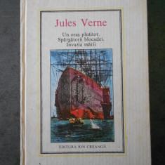JULES VERNE - UN ORAS PLUTITOR. SPARGATORII BLOCADEI. ... ( Editura Ion Creanga)