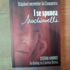 STAPANUL SECRETELOR LUI CEAUSESCU , I SE SPUNEA MACHIAVELLI , STEFAN ANDREI IN DIALOG CU LAVINIA BETEA