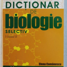 DICTIONAR DE BIOLOGIE SELECTIV - VOLUMUL II - BIOLOGIE ANIMALA SI UMANA de ELENA COMANESCU , 2006