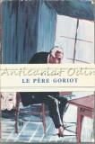 Cumpara ieftin Le Pere Goriot - H. De Balzac