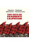 Trei sute de ceausesti liliputani - Ciprian Macesaru, Vladimir Tismaneanu
