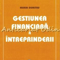 Gestiunea Financiara A Intreprinderii - Marin Dumitru