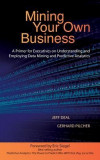 Mining Your Own Business: A Primer for Executives on Understnading and Employing Data Mining and Predictive Analytics