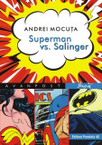 Superman vs. Salinger | Mocuta Andrei, Paralela 45