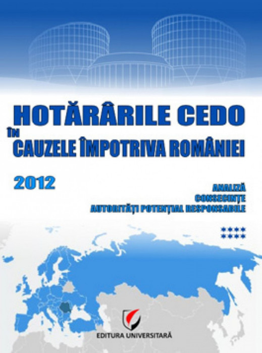 Hotararile CEDO in cauzele impotriva Romaniei - 2012 - Analiza, consecinte, autoritati potential responsabile (Volumul VIII)