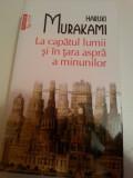 Haruki Murakami - La Capatul Lumii si In Tara Aspra A minunilor