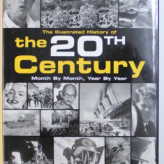 THE ILLUSTRATED HISTORY OF THE 20 TH CENTURY - MONTH BY MONTH , YEAR BY YEAR , 2000