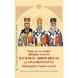 Viata si Acatistul Sfintilor Ierarhi Ilie Iorest, Simion Stefan si Sava Brancovici Mitropolitii Transilvaniei