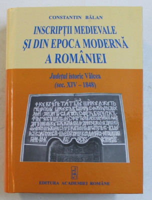 INSCRIPTII MEDIEVALE SI DIN EPOCA MODERNA A ROMANIEI - JUDETUL ISTORIC VALCEA ( SEC. XIV - 1848) de CONSTANTIN BALAN , 2005 foto