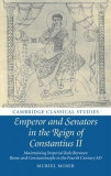 Emperor and Senators in the Reign of Constantius II: Maintaining Imperial Rule Between Rome and Constantinople in the Fourth Century Ad