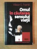 OMUL IN CAUTAREA SENSULUI VIETII de VIKTOR E. FRANKL , 2009