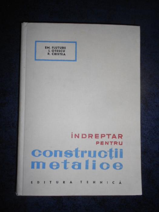 EM. FLUTURE, L. OTESCU, P. CRISTEA - INDREPTAR PENTRU CONSTRUCTII METALICE