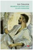 Moartea lui Ivan Ilici si alte povestiri/Lev Tolstoi