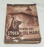 Carte veche de colectie anul 1944 - VIATA LUI STEFAN CEL MARE - Mihail Sadoveanu